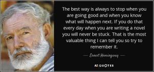quote-the-best-way-is-always-to-stop-when-you-are-going-good-and-when-you-know-what-will-happen-ernest-hemingway