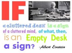 cluttered-desk-cluttered-mind-quote-albert-einstein-messy-desk
